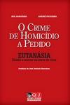 capa do O crime de homicídio a pedido : eutanásia : direito a morrer ou dever de viver