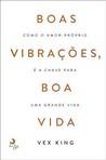 capa do Boas vibrações, boa vida : como o amor-próprio é a chave para uma grande vida