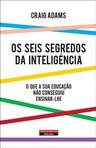 capa do Os seis segredos da inteligência : o que a sua educação não conseguiu ensinar-lhe