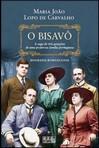 capa do O bisavô : a saga de três gerações de uma poderosa família portuguesa : biografia romanceada