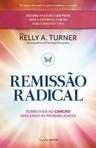capa do Remissão radical : sobreviver ao cancro ignorando as probabilidades