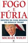 capa do Fogo e fúria : dentro da Casa Branca de Donald Trump
