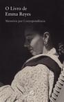 capa do O livro de Emma Reyes : memória por correspondência ; tradução de Margarida Amado Acosta