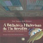 capa do A biblioteca misteriosa do tio Serafim : uma viagem pela história da Maia
